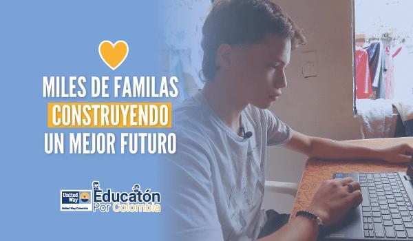 La Educatón por Colombia está logrando que miles de familias construyan un mejor futuro.